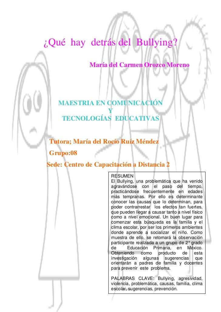 ¿Qué hay detrás del Bullying?    ¿Qué hay detrás del Bullying?                María del Carmen Orozco Moreno        MAESTR...