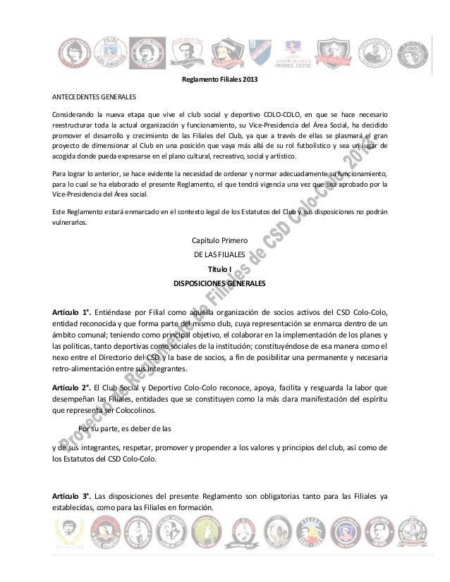 Reglamento Filiales 2013 ANTECEDENTES GENERALES Considerando la nueva etapa que vive el club social y deportivo COLO-COLO,...