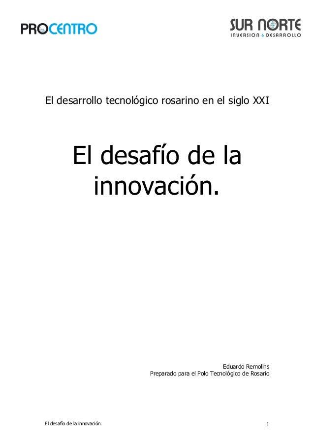 El desafío de la innovación. 1 El desarrollo tecnológico rosarino en el siglo XXI Eduardo Remolins Preparado para el Polo ...