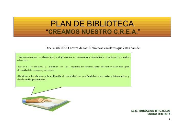 """PLAN DE BIBLIOTECA                          """"CREAMOS NUESTRO C.R.E.A.""""                         Dice la UNESCO acerca de la..."""