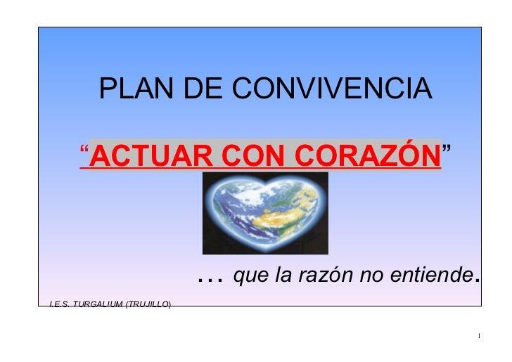 """PLAN DE CONVIVENCIA      """"ACTUAR CON CORAZÓN""""                              … que la razón no entiende.I.E.S. TURGALIUM (TR..."""