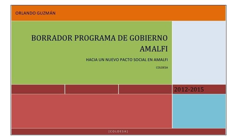 ORLANDO GUZMÁN2012-2015BORRADOR PROGRAMA DE GOBIERNO AMALFIHACIA UN NUEVO PACTO SOCIAL EN AMALFICOLDESA[COLDESA]<br />LÍNE...