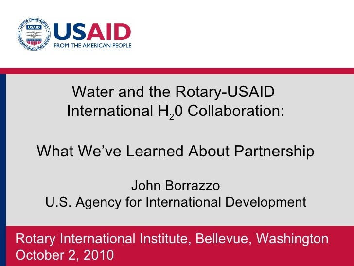 Rotary International Institute, Bellevue, Washington October 2, 2010  Water and the Rotary-USAID  International H 2 0 Coll...