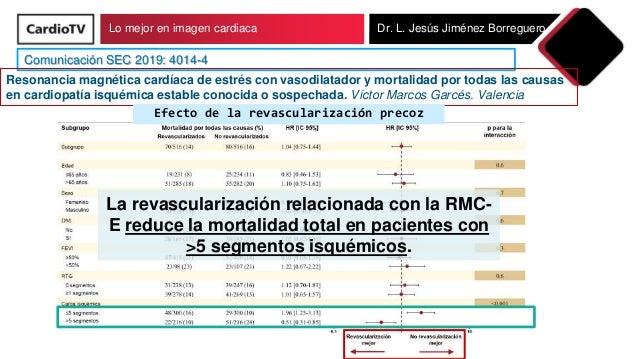 Lo mejor en imagen cardiaca Dr. L. Jesús Jiménez Borreguero Comunicación SEC 2019: 4014-4 Resonancia magnética cardíaca de...