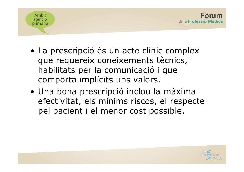 • La prescripció és un acte clínic complex  que requereix coneixements tècnics,  habilitats per la comunicació i que  comp...