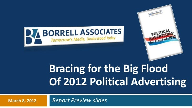 Bracing for the Big Flood                Of 2012 Political AdvertisingMarch 8, 2012   Report Preview slides