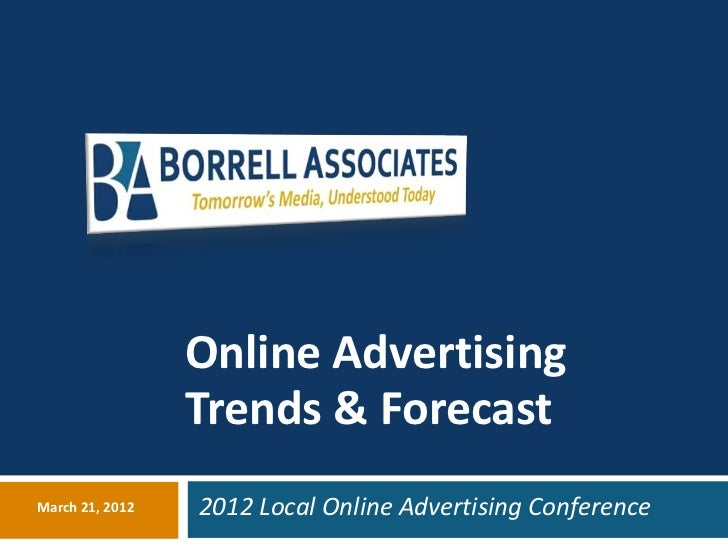 Online Advertising                 Trends & ForecastMarch 21, 2012   2012 Local Online Advertising Conference