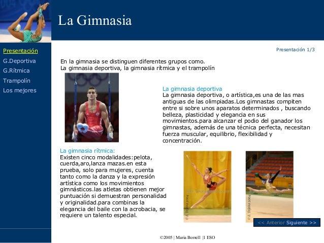 La Gimnasia ©2005 | Maria Borrell |1 ESO En la gimnasia se distinguen diferentes grupos como. La gimnasia deportiva, la gi...