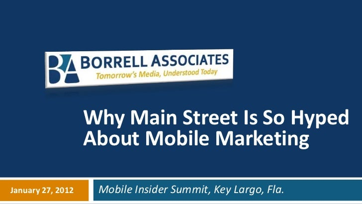 Why Main Street Is So Hyped                   About Mobile MarketingJanuary 27, 2012    Mobile Insider Summit, Key Largo, ...