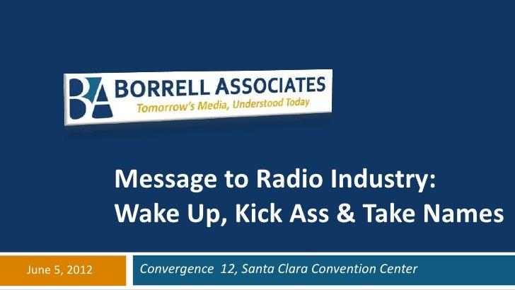 Message to Radio Industry:               Wake Up, Kick Ass & Take NamesJune 5, 2012    Convergence 12, Santa Clara Convent...