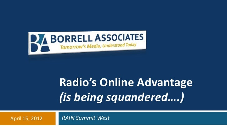 Radio's Online Advantage                 (is being squandered….)April 15, 2012   RAIN Summit West