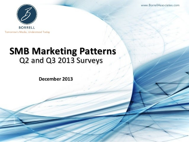 www.BorrellAssociates.com  Tomorrow's Media, Understood Today  SMB Marketing Patterns Q2 and Q3 2013 Surveys December 2013