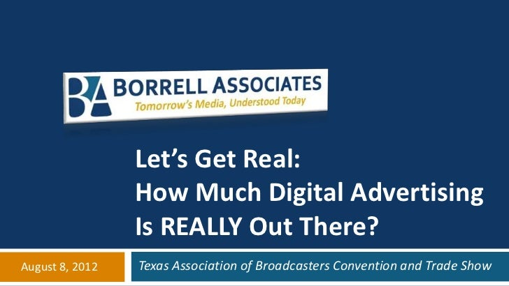 Let's Get Real:                 How Much Digital Advertising                 Is REALLY Out There?August 8, 2012   Texas As...