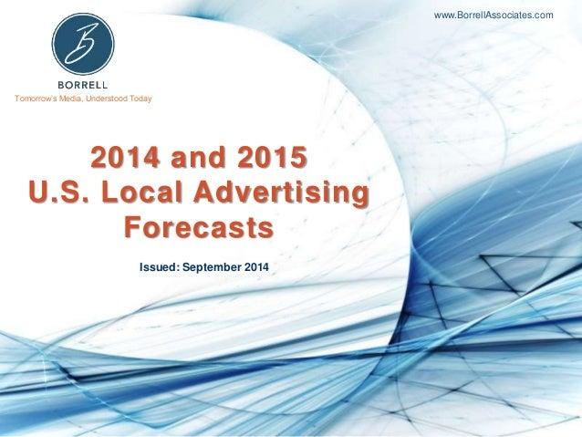 Tomorrow's Media, Understood Today  www.BorrellAssociates.com  2014 and 2015  U.S. Local Advertising  Forecasts  Issued: S...