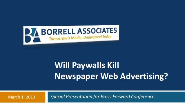 Will Paywalls Kill                  Newspaper Web Advertising?March 1, 2013   Special Presentation for Press Forward Confe...