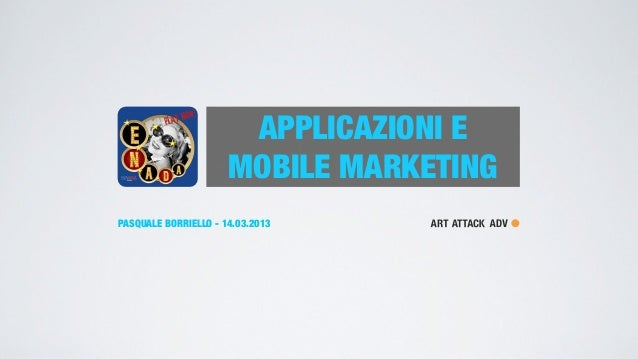 APPLICAZIONI E                      MOBILE MARKETINGPASQUALE BORRIELLO - 14.03.2013