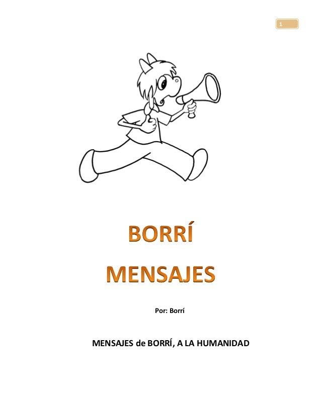 1 Por: Borrí MENSAJES de BORRÍ, A LA HUMANIDAD