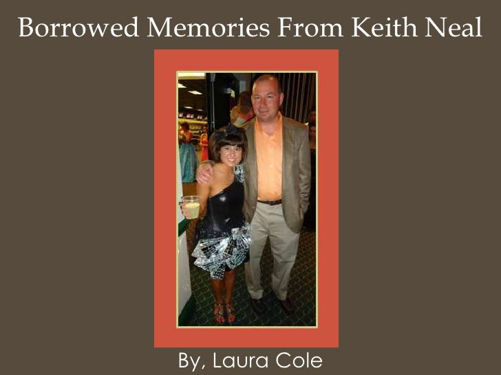 Borrowed Memories From Keith Neal           By, Laura Cole