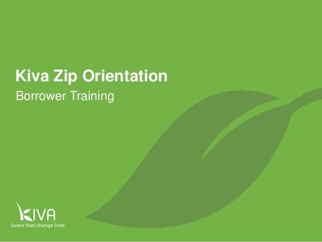 1 Borrower Training Kiva Zip Orientation