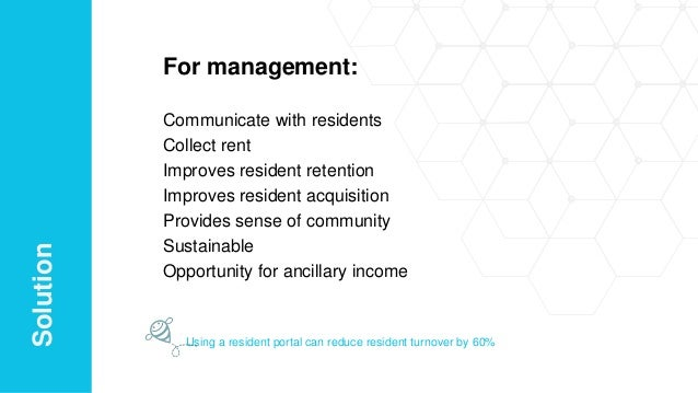 For management: Communicate with residents Collect rent Improves resident retention Improves resident acquisition Provides...