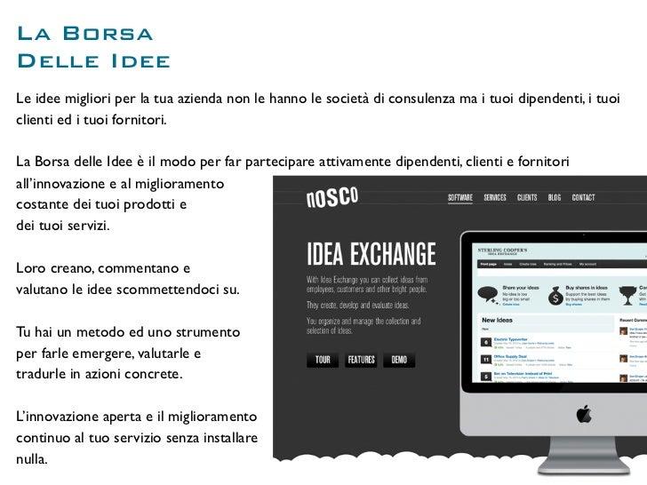 La BorsaDelle IdeeLe idee migliori per la tua azienda non le hanno le società di consulenza ma i tuoi dipendenti, i tuoicl...