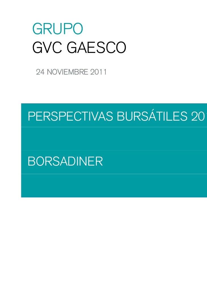 GRUPOGVC GAESCO 24 NOVIEMBRE 2011PERSPECTIVAS BURSÁTILES 2012BORSADINER                Jaume Puig                         ...