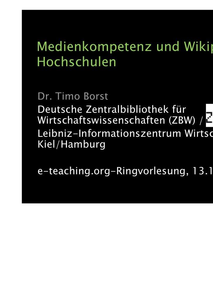 Medienkompetenz und Wikipedia anHochschulenDr. Timo BorstDeutsche Zentralbibliothek fürWirtschaftswissenschaften (ZBW) /Le...
