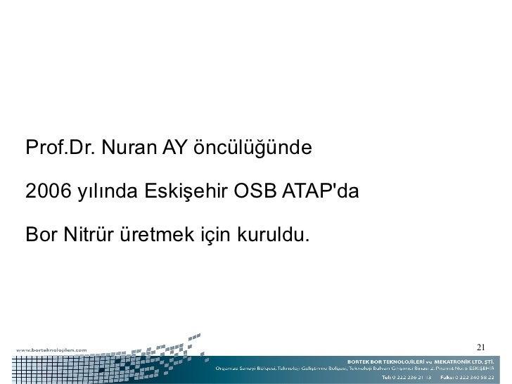<ul><li>Prof.Dr. Nuran AY öncülüğünde </li></ul><ul><li>2006 yılında Eskişehir OSB ATAP'da </li></ul><ul><li>Bor Nitrür ür...