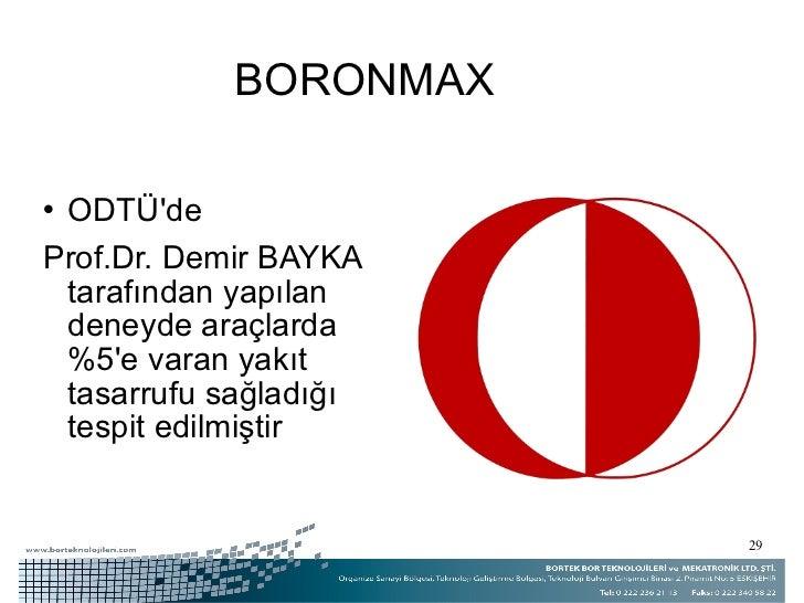 BORONMAX <ul><li>ODTÜ'de  </li></ul><ul><li>Prof.Dr. Demir BAYKA tarafından yapılan deneyde araçlarda %5'e varan yakıt tas...