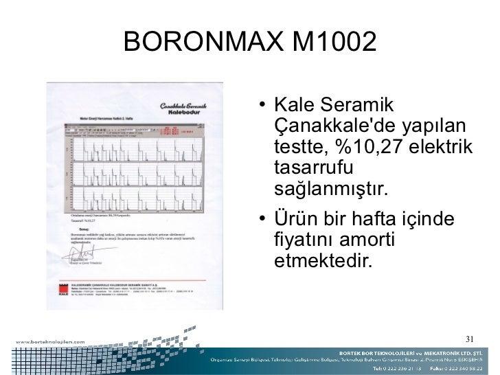 BORONMAX M1002 <ul><li>Kale Seramik Çanakkale'de yapılan testte, %10,27 elektrik tasarrufu sağlanmıştır. </li></ul><ul><li...
