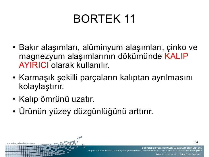 BORTEK 11 <ul><li>Bakır alaşımları, alüminyum alaşımları, çinko ve magnezyum alaşımlarının dökümünde  KALIP AYIRICI  olara...