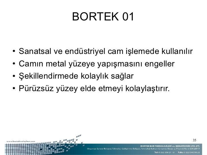 BORTEK 01 <ul><li>Sanatsal ve endüstriyel cam işlemede kullanılır </li></ul><ul><li>Camın metal yüzeye yapışmasını engelle...