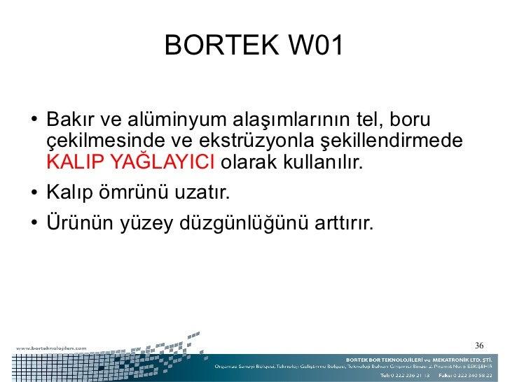 BORTEK W01 <ul><li>Bakır ve alüminyum alaşımlarının tel, boru çekilmesinde ve ekstrüzyonla şekillendirmede  KALIP YAĞLAYIC...