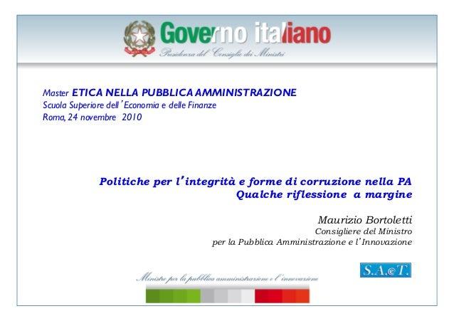 Master ETICA NELLA PUBBLICA AMMINISTRAZIONE Scuola Superiore dell'Economia e delle Finanze Roma, 24 novembre 2010 Politi...