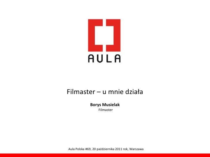 Filmaster – u mnie działa              Borys Musielak                    FilmasterAula Polska #69, 20 października 2011 ro...