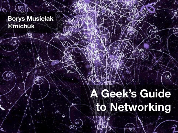 Borys Musielak@michuk                 A Geek's Guide                  to Networking