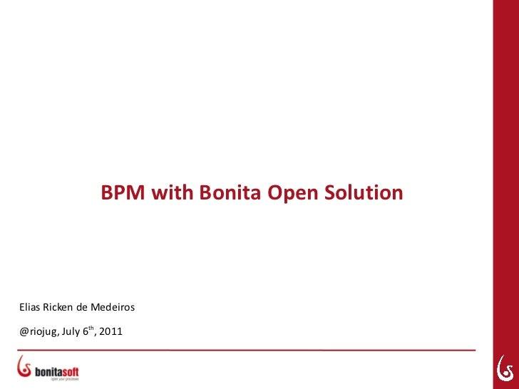 BPM with Bonita Open SolutionElias Ricken de Medeiros@riojug, July 6th, 2011