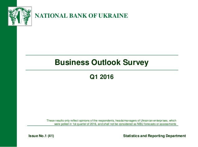 NATIONAL BANK OF UKRAINE Business Outlook Survey Issue No.1 (41) Statistics and Reporting Department These results only re...