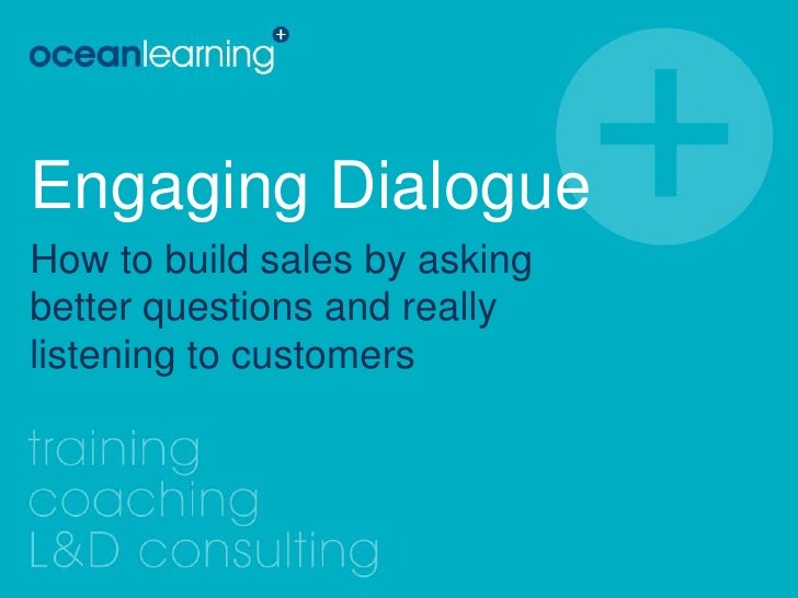 Engaging Dialogue<br />How to build sales by asking better questions and really listening to customers<br />