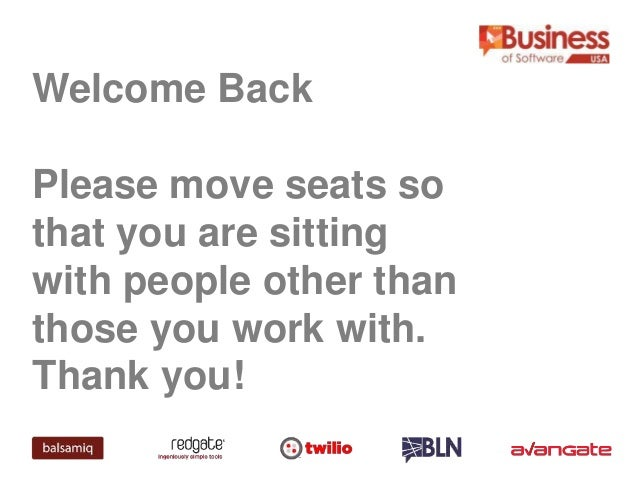 Welcome Back Please move seats so that you are sitting with people other than those you work with. Thank you!