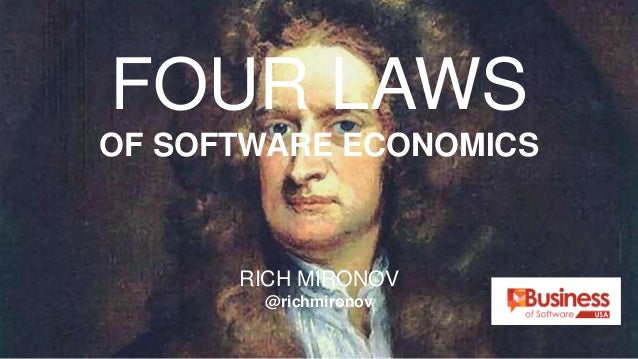 FOUR LAWS OF SOFTWARE ECONOMICS RICH MIRONOV @richmironov