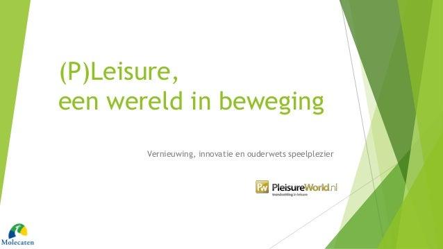 (P)Leisure,  een wereld in beweging  Vernieuwing, innovatie en ouderwets speelplezier