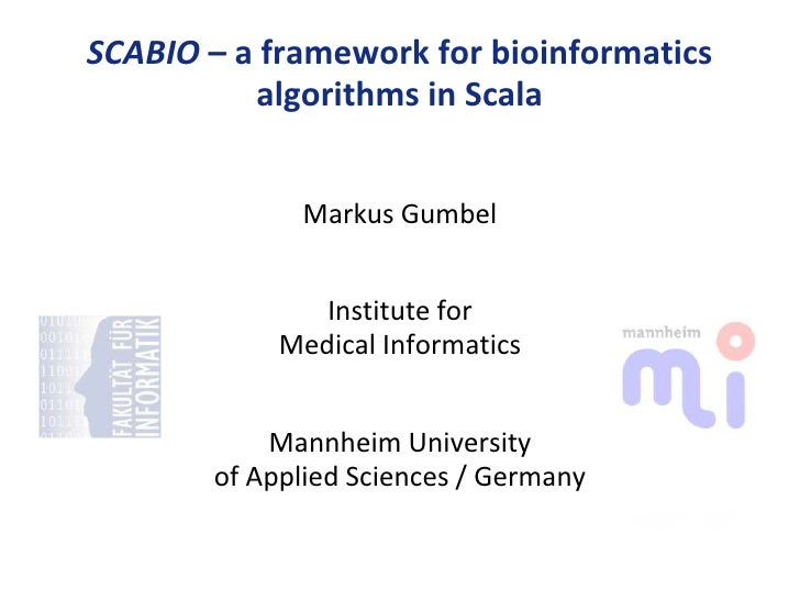 SCABIO – a framework for bioinformatics          algorithms in Scala             Markus Gumbel               Institute for...