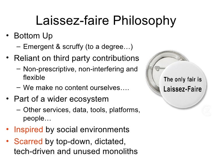Laissez-faire Philosophy• Bottom Up   – Emergent & scruffy (to a degree…)• Reliant on third party contributions   – Non-pr...