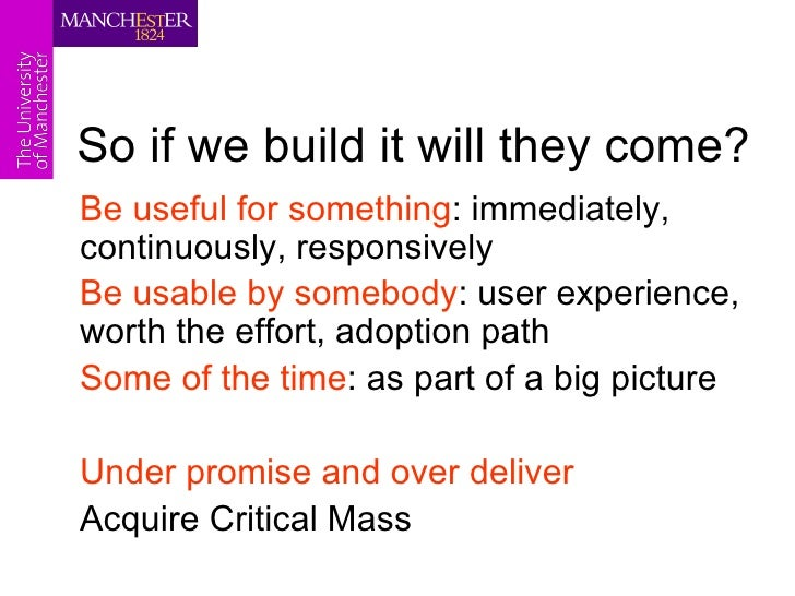 So if we build it will they come?Be useful for something: immediately,continuously, responsivelyBe usable by somebody: use...