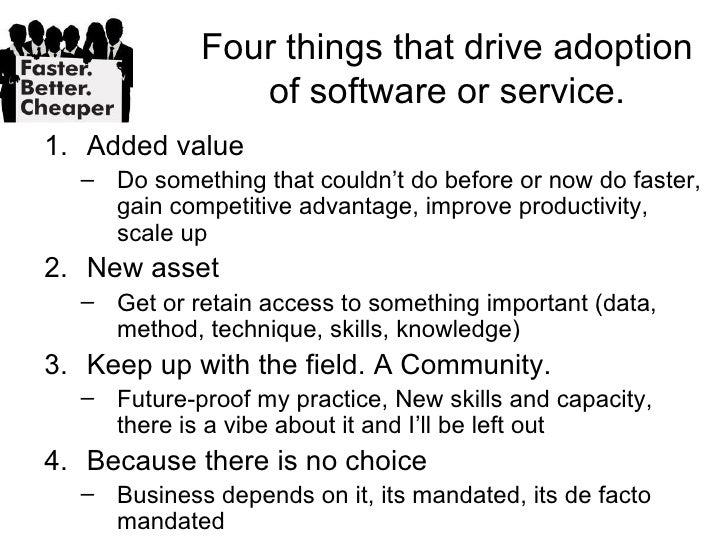 Four things that drive adoption               of software or service.1. Added value  – Do something that couldn't do befor...