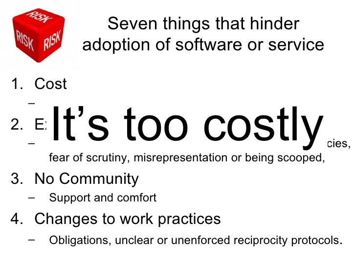 Seven things that hinder            adoption of software or service1. Cost  –   Of disruption, of long-term ownership  –  ...