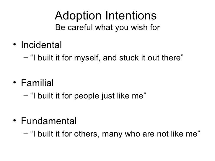 """Adoption Intentions             Be careful what you wish for• Incidental  – """"I built it for myself, and stuck it out there..."""