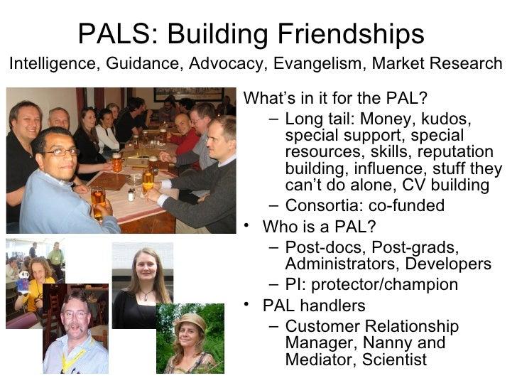 PALS: Building FriendshipsIntelligence, Guidance, Advocacy, Evangelism, Market Research                            What's ...