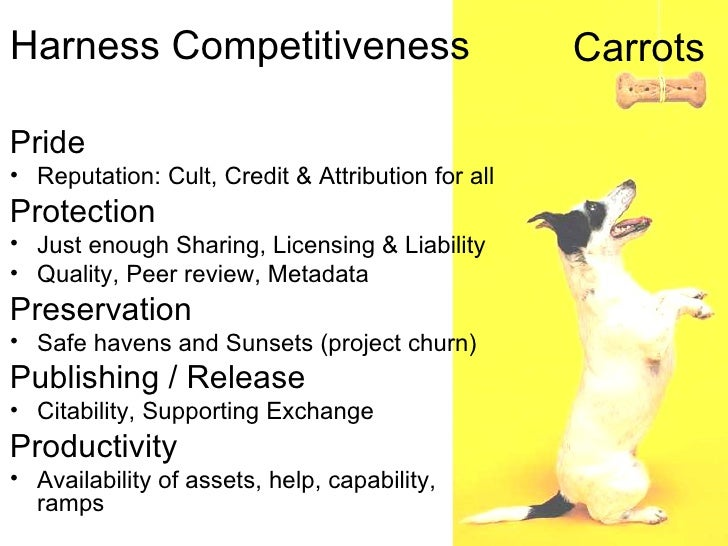 Harness Competitiveness                            CarrotsPride• Reputation: Cult, Credit & Attribution for allProtection•...